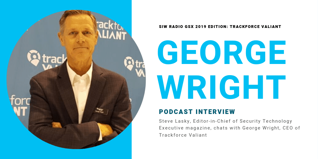 INTERVIEW  |  Steve Lasky, Editor-in-Chief of Security Technology Executive Magazine, Interviews CEO George Wright